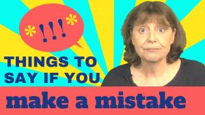 things to say if you make a mistake