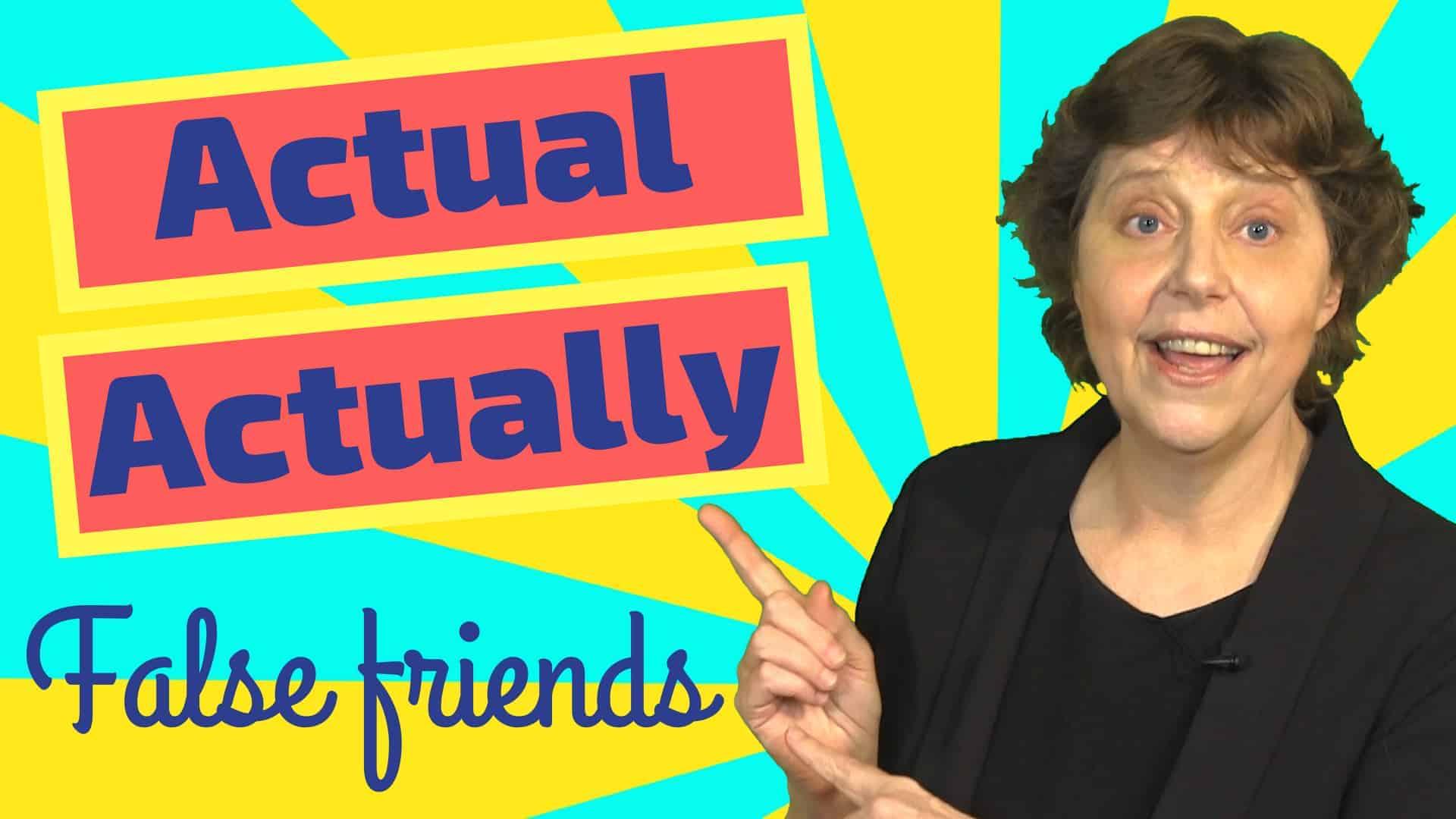 actual actually false friends